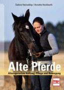 Alte Pferde - Altersgerechte Haltung, Pflege, Bewegung