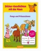 Sticker-Geschichten mit der Maus: Ponys und Prinzessinnen