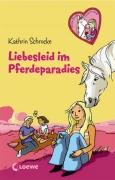 Freche Pferde suchen Freunde Band 13: Liebesleid im Pferdeparadies