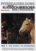 Pferdeausbildung nach klassisch-iberischen Methoden: Teil 1
