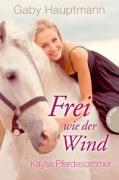 Frei wie der Wind: Kayas Pferdesommer