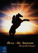 Alexa die Amazone Band 1 - Die große Chance